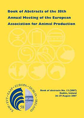 Book Of Abstracts Of The 58th Annual Meeting Of The European Association For Animal Production PDF