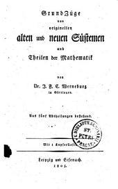 GrundZüge von originellen alten und neuen Süstemen und Theilen der Mathematik: Aus fďnf Abtheilungen bestehend. Mit 1 KupferTafel