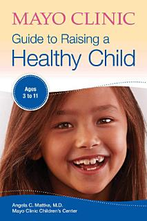 Mayo Clinic Guide to Raising a Healthy Child Book