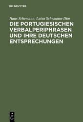 Die portugiesischen Verbalperiphrasen und ihre deutschen Entsprechungen: Lehr- und Übungsbuch mit ausführlichen portugiesischen Beispielen und ihren deutschen Übersetzungen