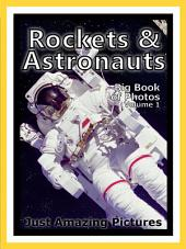 Just Rockets & Astronauts! vol. 1: Big Book of Rocket Spaceships and Spaceship Astronaut Photographs & Pictures