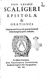 Iulii Caesaris Scaligeri Epistolae & orationes nunquam ante excusae, quarum seriem & ordinem pagina sequens indicabit