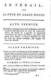 Le sérail, ou La fête du Mogol,: pièce en trois actes, en prose, mêlée de pantomime, chants et danses