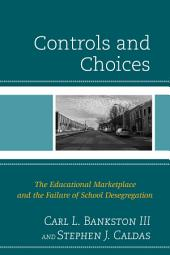 Controls and Choices: The Educational Marketplace and the Failure of School Desegregation