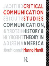 Critical Communication Studies: Essays on Communication, History and Theory in America