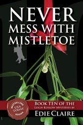 Never Mess with Mistletoe [#10 Leigh Koslow Mystery Series]