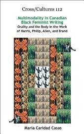 Multimodality in Canadian Black Feminist Writing: Orality and the Body in the Work of Harris, Philip, Allen, and Brand