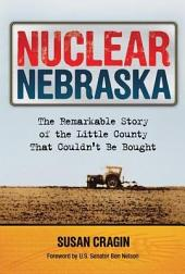 Nuclear Nebraska: The Remarkable Story of the Little County That Couldn't Be Bought