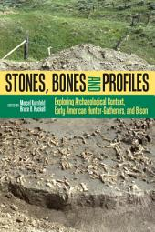 Stones, Bones, and Profiles: Exploring Archaeological Context, Early American Hunter-Gatherers, and Bison