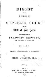 Digest of the Decisions of the Supreme Court of the State of New York: As Reported in Barbour's Reports, Now Complete in 67 Volumes. 1847-1877. Omitting Cases Reversed Or Overruled, Volume 1