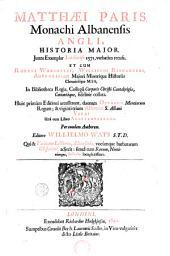 Historia major, juxta exemplar Londinense 1571, verbatìm recusa, et cum ... historiis chronicisque mss. ... collata