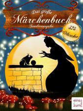 Das große Märchenbuch - 325 Märchen zum Träumen und (Vor-)Lesen: Illustrierte Sonderausgabe mit den Geschichten von: Gebrüder Grimm, Hans Christian Andersen und Co.