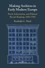 Making Archives in Early Modern Europe PDF