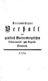 Actenmäßiger Verhalt des Graf Wartembergischen Fidei-commiss und Regreß-Streitts