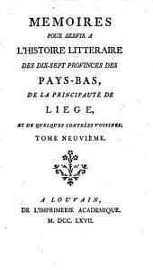 Mémoires pour servir à l'histoire littéraire des dix-sept provinces des Pays-Bas, de la principauté de Liége, et de quelques contrées voisines: Volume9
