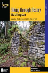 Hiking through History Washington: Exploring the Evergreen State's Past by Trail