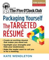Packaging Yourself: The Targeted Resume, 5th Ed.