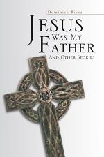 Jesus Was My Father and Other Stories