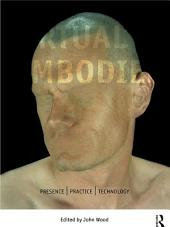 The Virtual Embodied: Practice, Presence, Technology