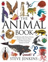 The Animal Book: A Collection of the Fastest, Fiercest, Toughest, Cleverest, Shyest—and Most Surprising—Animals on Earth