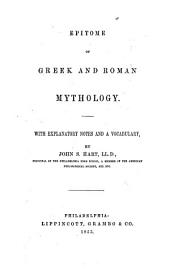 Epitome of Greek and Roman Mythology. With explanatory notes and a vocabulary, by J. S. Hart. Lat. [An American edition of an elementary text-book used in France.]