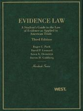 Park, Leonard, Orenstein, and Goldberg's Evidence Law, A Student's Guide to the Law of Evidence as Applied in American Trials, 3d (Hornbook Series): Edition 3