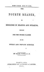 The Fourth Reader, Or Exercises in Reading and Speaking Designed for the Higher Classes in Our Public and Private Schools