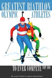 Greatest Biathlon Olympic Athletes to Ever Compete: Top 100
