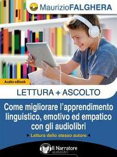 LETTURA+ASCOLTO. Come migliorare l'apprendimento linguistico, emotivo ed empatico con gli audiolibri. (Audio-eBook)