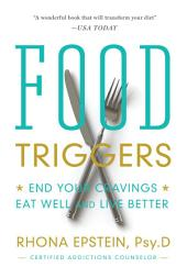 Food Triggers: End Your Cravings. Eat Well and Live Better