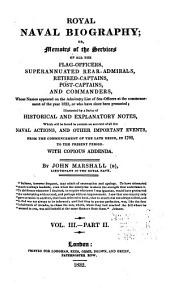 Royal Naval Biography; Or, Memoirs of the Services of All the Flag-officers, Superannuated Rear-admirals, Retired-captains, Post-captains, and Commanders, Whose Names Appeared on the Admiralty List of Sea Officers at the Commencement of the Present Year, Or who Have Since Been Promoted; Illustrated by a Series of Historical and Explanatory Notes ... With Copious Addenda: Captains. Commanders