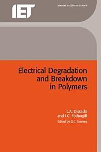 Electrical Degradation and Breakdown in Polymers Book