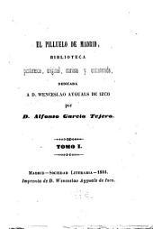El pilluelo de Madrid: biblioteca pintoresca, original, curiosa y entretenida, dedicada a D. Wenceslao Ayguals de Izco
