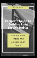 Complete Guide To Building Long Lasting Habits