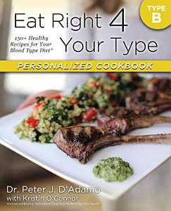 Eat Right 4 Your Type Personalized Cookbook Type B Book