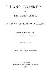 Hans Brinker: Or, The Silver Skates, a Story of Life in Holland, Volume 1886