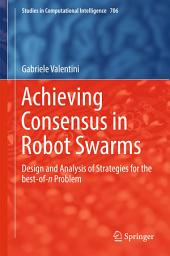 Achieving Consensus in Robot Swarms: Design and Analysis of Strategies for the best-of-/n/ Problem