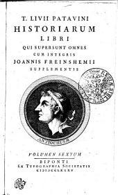 T. Livii Patavini Historiarum Libri Qui Supersunt Omnes: Volumen Sextum, Volume 6