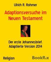 Adaptionsversuche im Neuen Testament: Der erste Johannesbrief. Adaptierte Version 2014