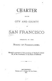 Charter for the City and County of San Francisco: Proposed by the Board of Freeholders, Elected in Pursuance of the Provisions of Section 8, Article XI, of the Constitution of the State of California