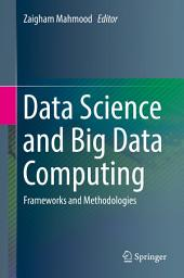 Data Science and Big Data Computing: Frameworks and Methodologies