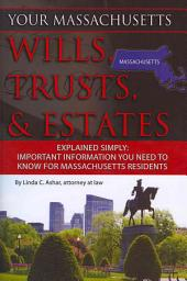 Your Massachusetts Wills, Trusts, & Estates Explained Simply: Important Information You Need to Know for Massachusetts Residents