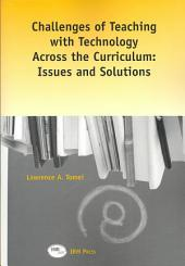 Challenges of Teaching with Technology Across the Curriculum: Issues and Solutions
