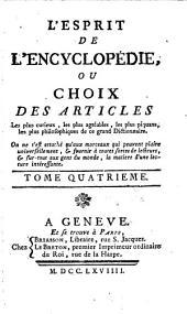 L'esprit de l'encyclopédie: ou, choix des articles, les plus curieux, les plus agréables, les plus piquants, les plus philosophiques de ce grand dictionnaire ...