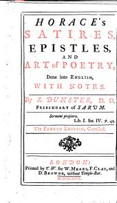Horace's Satires, Epistles, and Art of Poetry, done into English ... By S. Dunster ... Fourth edition, corrected