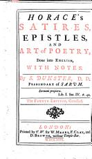 Horace s Satires  Epistles  and Art of Poetry  done into English     By S  Dunster     Fourth edition  corrected PDF