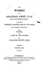 The Works of Jonathan Swift: Containing Additional Letters, Tracts, and Poems Not Hitherto Published; with Notes and a Life of the Author, Volume 19