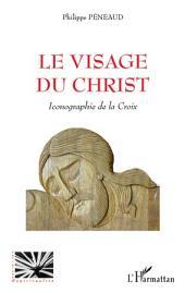 Le visage du Christ: Iconographie de la Croix