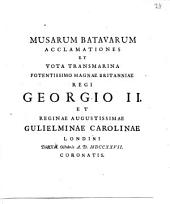 Musarum Batavarum acclamationes et vota transmarina Georgio II et Guilielminae Carolinae: Londini die xxii octobris A.D. MDCCXXVII. coronatis, Volume 1