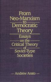 From Neo-Marxism to Democratic Theory: Essays on the Critical Theory of Soviet-type Societies